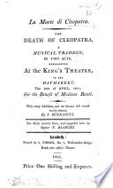 La Morte di Cleopatra. The Death of Cleopatra, a musical tragedy, in two acts, represented at the King's Theatre ... [By A. S. Sografi.] With many additions, and the second act almost totally altered, by S. Buonaiuti, etc. Ital. & Eng