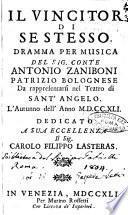Il vincitor di se stesso. Dramma per musica del sig. conte Antonio Zaniboni bolognese da rappresentarsi nel teatro di Sant'Angelo. L'autunno dell'anno 1741. Dedicato a sua eccellenza il sig. Carolo Filippo Lasteras
