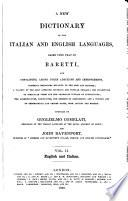 A New Dictionary of the Italian and English Languages, Based Upon that of Baretti, and Containing, Among Other Additions and Improvements, Numerous Neologisms ... and a Copious List of Geographical and Proper Names ...