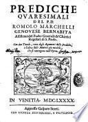 Prediche quaresimali del P.D. Romolo Marchelli genouese Bernabita assistente del padre generale de' chierici regolari di S. Paolo. Con due tauole, vna degli argomenti delle prediche, e l'altra delle materie piu notabili, che si contengono nell'opera