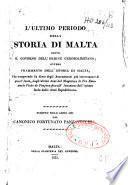 L'ultimo periodo della storia di Malta sotto il governo dell'Ordine Gerosolimitano; ovvero frammento dell'istoria di Malta, che comprende la serie degli avvenimenti più interessanti di quest' isola, dagli ultimi anni del magistero di Fra Emanuele Pinto de Fonçeca fino all' Invasione dell' istessa isola dalle Armi Republicane