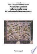 Pesci, barche, pescatori nell'area mediterranea dal medioevo all'età contemporanea. Atti del Quarto Convegno Internazionale di Studi sulla Storia della pesca. Fisciano-Vietri sul Mare-Cetara, 3-6 ottobre 2007