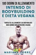 100 Giorni Di Allenamento Intenso Di Bodybuilding E Dieta Vegana