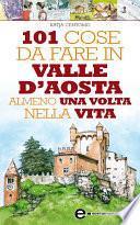 101 cose da fare in Valle D'Aosta almeno una volta nella vita
