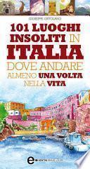 101 luoghi insoliti in Italia dove andare almeno una volta nella vita