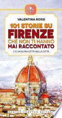 101 storie su Firenze che non ti hanno mai raccontato