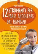 12 strumenti per farsi ascoltare dai bambini. Metodi divertenti ed efficaci per insegnanti e genitori