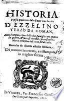 Historia nella quale non solo si contiene la vita d'Ezzelino terzo da Roman, con l'origine, e fine della sua famiglia: ma ancora le guerre, & successi notabili, occorsi nella Marca triuisana dal 1100 fin'al 1262. Raccolta da diuerse antiche historie
