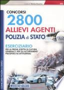 2800 allievi agenti Polizia di Stato. Eserciziario per la prova scritta di cultura generale e per gli accertamenti psicofisici ed attitudinali