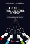 4 colori per vendere il vino. Un metodo innovativo per comprendere i clienti e i mercati e per vendere meglio i vostri vini