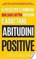6 Passi Per Eliminare Qualsiasi Cattiva Abitudine E Adottare Abitudini Positive