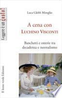 A cena con Luchino Visconti. Banchetti e osterie tra decadenza e neorealismo