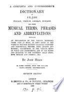 A complete and comprehensive dictionary of 12, 500 Italian, French, German, English and other musical terms, phrases and abbreviations