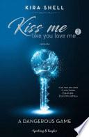 A dangerous game. Kiss me like you love me. Ediz. italiana