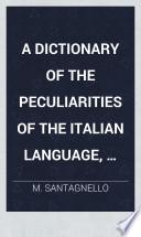 A Dictionary of the peculiarities of the Italian language, being a collection of sentences from ... Italian authors, etc