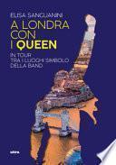 A Londra con i Queen. In tour tra i luoghi simbolo della band
