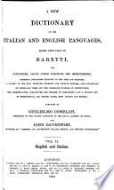 A new dictionary of the Italian and English languages, based upon that of Baretti