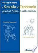 A scuola di economia. Lezioni del professor Jesús Huerta de Soto. Liberamente trascritte e rielaborate