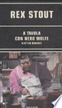 A tavola con Nero Wolfe: Alta cucina-Colpo di genio-Nero Wolfe apre la porta al delitto-Fine amara