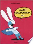 Aaaah! Dal dentista no!