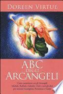 ABC degli arcangeli. Come connettersi con gli argangeli Michele, Raffaele, Gabriele, Uriel e tutti gli altri