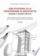 Abilitazione alla professione di architetto: consigli e buona pratica - II EDIZIONE - Organizzazione sintetica delle conoscenze per un idoneo approccio alle prove d'esame