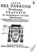 Abuso del tabacco de' nostri tempi, trattato di Massimiano Zauona medico Rauennate. Nel quale si dimostra, che con quello si possono curare vn'infinito numero di mali, che molestano l'huomo