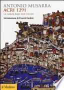 Acri 1291. La caduta degli stati crociati
