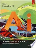 Adobe Illustrator CC. Classroom in a book. Il corso ufficiale di Adobe Systems