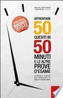 Affrontare 50 quesiti in 50 minuti e le altre prove d'esame. Strategie e tecniche per prepararsi al meglio e gestire l'ansia