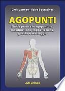 Agopunti. Guida pratica in agopuntura, moxibustione, coppettazione, guasha e massaggio