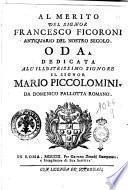 Al merito del signor Francesco Figoroni antiquario del nostro secolo. Oda. Dedicata all'illustrissimo signore il signor Mario Piccolomini. Da Domenico Pallotta romano