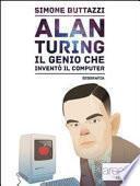Alan Turing. Il genio che inventò il computer