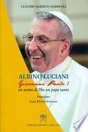 Albino Luciani. Giovanni Paolo I un uomo di Dio un papa santo
