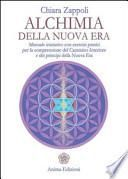 Alchimia della nuova era. Manuale iniziatico con esercizi pratici per la comprensione del cammino interiore e dei principi della nuova era