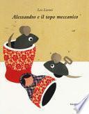 Alessandro e il topo meccanico. Ediz. a colori