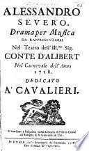 Alessandro Severo. Drama per musica [altered from the Alessandro Severo of Apostolo Zeno] da rappresentarsi nel Teatro dell' Illmo Sig. Conte d'Alibert nel Carnevale dell' anno 1718, etc