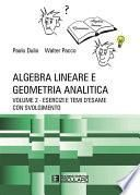 Algebra Lineare e Geometria. Esercizi e temi d'esame con svolgimento