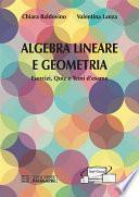 Algebra Lineare e Geometria. Esercizi, Quiz e Temi d'esame