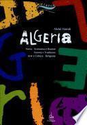 Algeria. Storia, economia e risorse, società e tradizioni, arte e cultura, religione