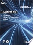Algoritmi in C. Basi teoriche. Programmazione a oggetti. Database