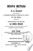 Nuovo metodo di H. G. Ollendorff per imparare a leggere, scrivere e parlare una lingua in sei mesi ammaestramento per imparare la lingua inglese si ad uso privato che ad istruzione in scuole pubbliche italiane accomodato da