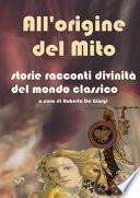 All'origine del mito. Storie e racconti e divinità del mondo classico