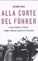 Alla corte del Führer. Göring, Goebbels e Himmler: intrighi e lotta per il potere nel Terzo Reich
