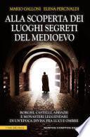 Alla scoperta dei luoghi segreti del Medioevo
