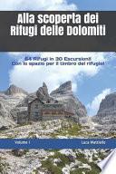 Alla Scoperta Dei Rifugi Delle Dolomiti - Volume I