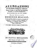 Allegazioni di Giuseppe Pasqual Cirillo ... distribuite in più tomi dall'avvocato Domenico Bracale e dal medesimo disposte per materie, e corredate di argomenti e sommarj