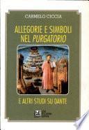 Allegorie e simboli nel Purgatorio e altri studi su Dante