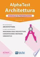 Alpha Test. Architettura. Manuale di preparazione. Per l'ammissione ad Architettura e a tutti i corsi di laurea in Ingegneria edile-architettura, Conservazione e restauro, Urbanistica