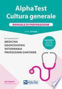 Alpha Test. Cultura generale. Manuale di preparazione. Per l'ammissione a Medicina, Odontoiatria, Veterinaria, Professioni sanitarie